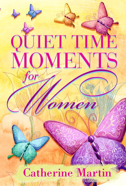 QUIET TIME MOMENTS FOR WOMEN by Catherine Martin