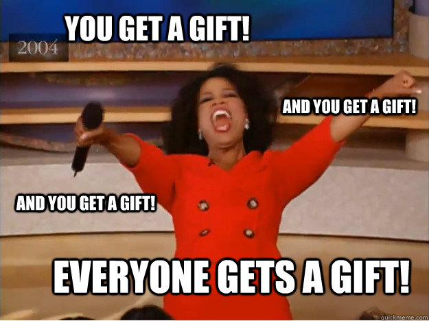 you get a gift everyone gets a gift
