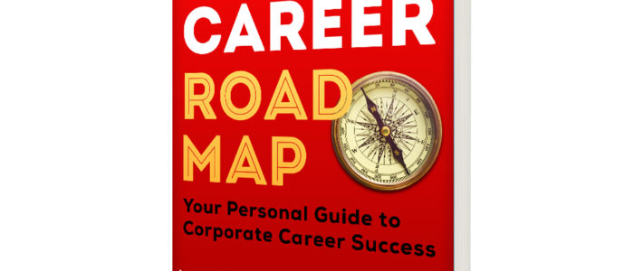 The Career Roadmap Your Personal Guide to Corporate Success