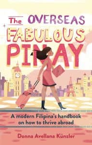 The Overseas Fabulous Pinay: A modern Filipina's handbook on how to thrive abroad by Donna Avellana-Künzler